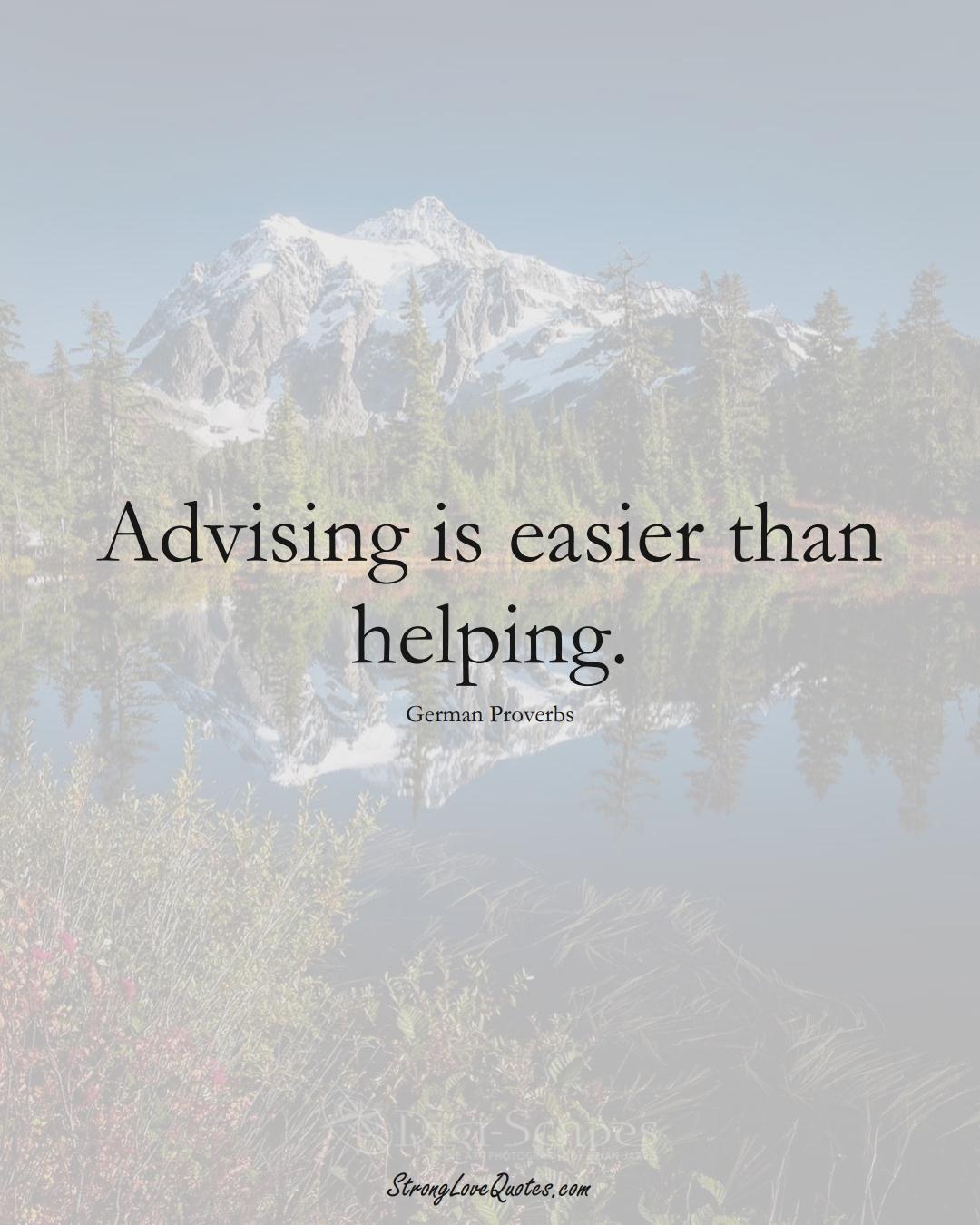 Advising is easier than helping. (German Sayings);  #EuropeanSayings