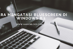 Mengatasi bluescreen di windows 8.1 Pro