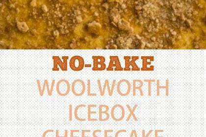 No-Bake Woolworth Icebox Cheesecake