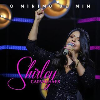 Baixar Música Gospel O Mínimo De Mim - Shirley Carvalhaes Mp3