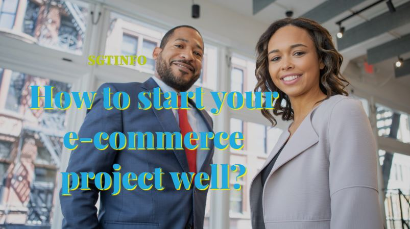 How to start your e-commerce project well  e commerce step-by-step e-commerce business plan e commerce ideas 2021 e commerce business model ecommerce business ideas pdf e commerce project how to start ecommerce business e-commerce blueprint