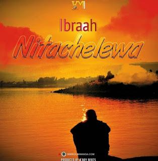 Audio | Ibraah – Nitachelewa mp3
