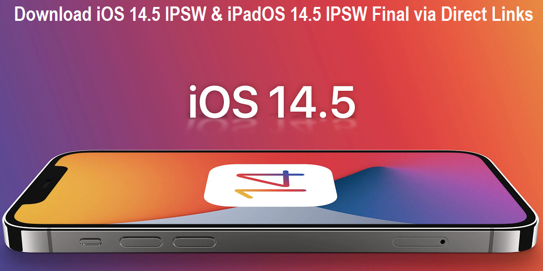 Download iOS 14.5 IPSW Final