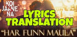 Har Funn Maula Lyrics Meaning in English – Koi Jaane Na