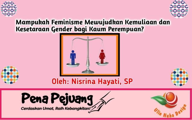 Mampukah Feminisme Mewujudkan Kemuliaan dan Kesetaraan Gender bagi Kaum Perempuan?