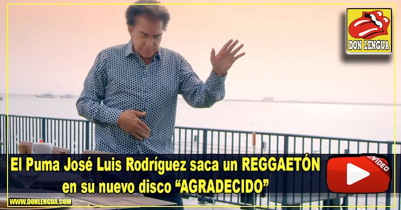 """El Puma José Luis Rodríguez vuelve con un nuevo disco en Reggaetón """"Agradecido"""""""