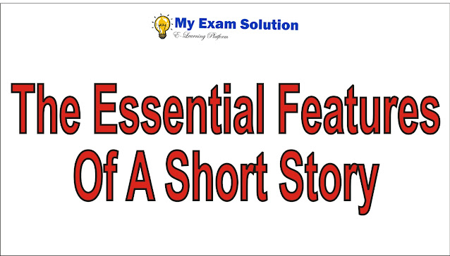 What are the Essential   Features Of A Short Story
