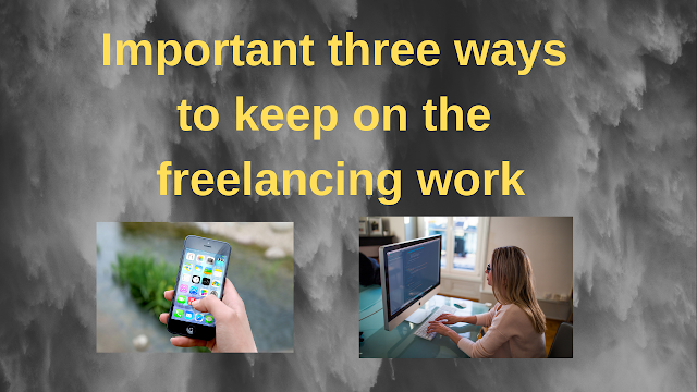 Important three ways to keep on the freelancing work