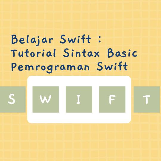 Belajar Swift : Tutorial Sintax Basic Pemrograman Swift