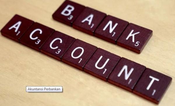 Pengertian, Sistem, Dasar, Metode, Penerapan dan Persamaan Akuntansi Perbankan Lengkap