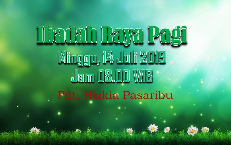 Ibadah Raya Pagi, Minggu 14 Juli 2019 Jam 08.00 WIB