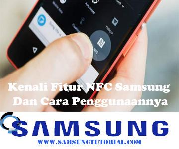 Fitur NFC Samsung Dan Cara Penggunaannya