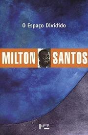 Livro: O Espaço dividido: os dois circuitos da economia urbana dos países subdesenvolvidos / Autor: Milton Santos