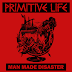 Primitive Life – Man Made Disaster