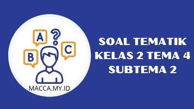 Soal Tematik Kelas 2 Tema 4 Subtema 2