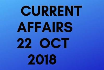 Current affairs 22 oct 2018