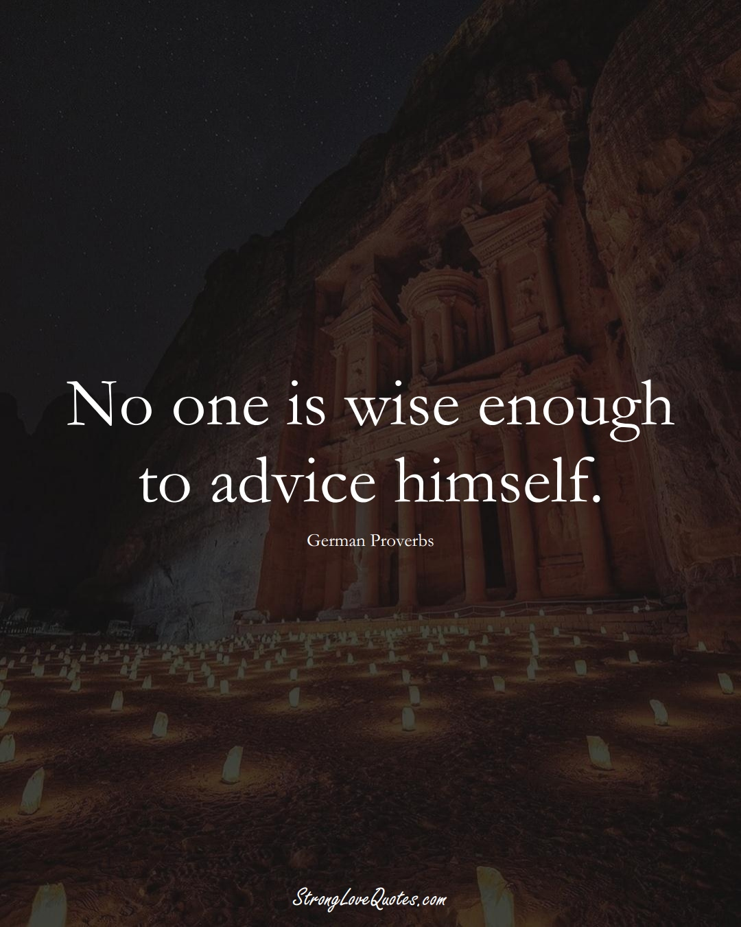 No one is wise enough to advice himself. (German Sayings);  #EuropeanSayings