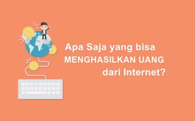 Apa Saja yang Menghasilkan Uang dari Internet?