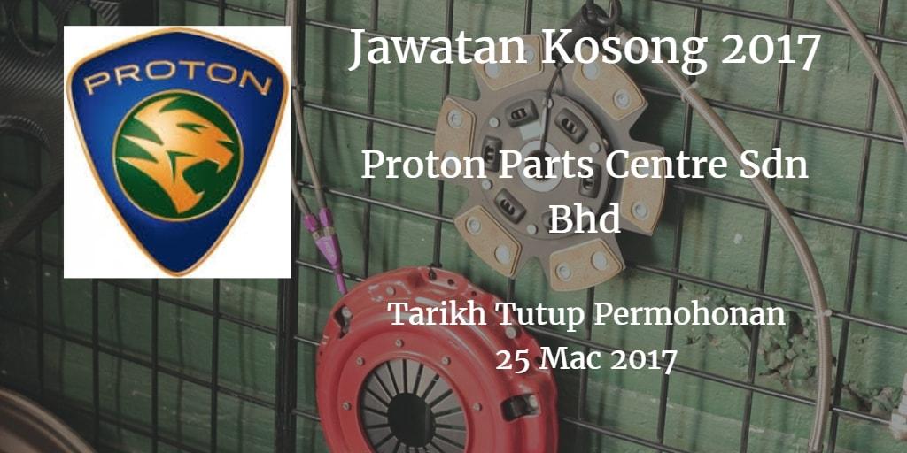 Jawatan Kosong Proton Parts Centre Sdn Bh 25 Mac 2017