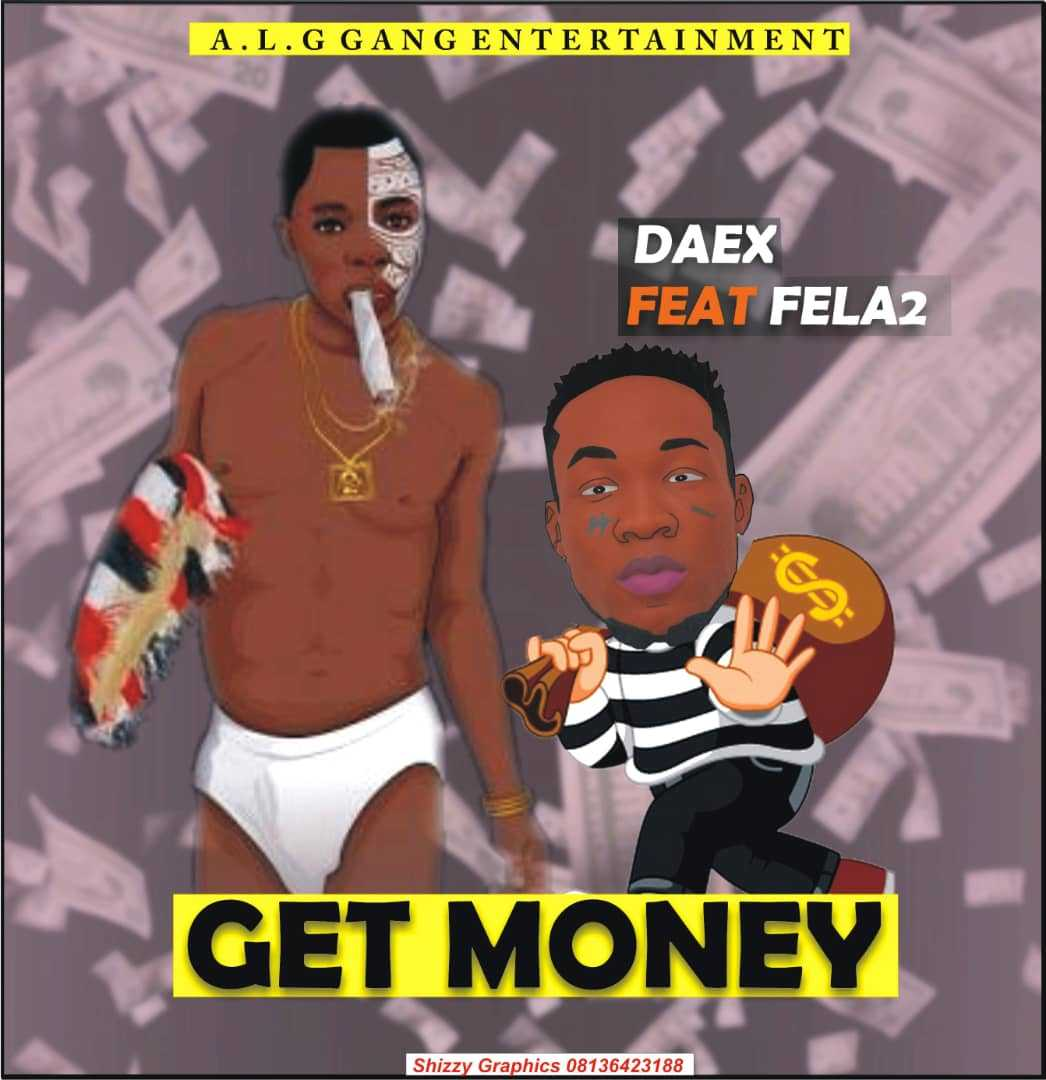 Music] Daex Ft  Fela 2 – Get Money - DjbombozNation The Nigerian