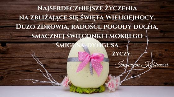 Imperium Kobiecości życzy wspaniałych Świąt Wielkanocnych