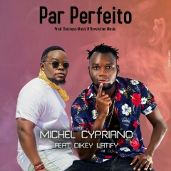 Michel Cypriano feat. Dikey Latify - Par Perfeito (2020) [Download]