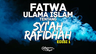FATWA ULAMA ISLAM TENTANG SYIAH RAFIDHAH (Edisi 1)