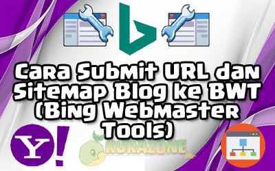 Cara Submit URL dan Sitemap Blog ke BWT (Bing Webmaster Tools)