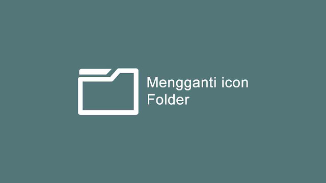 Cara mengganti icon folder windows