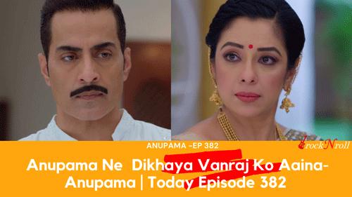 Anupama-Ne-Dikhaya-Vanraj-Ko-Aaina-Anupama-Today-Episode-382.png