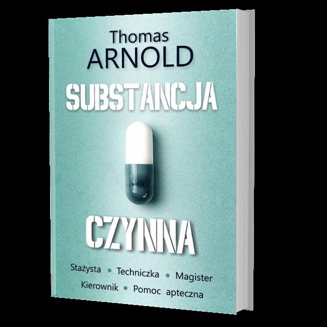 """Zapowiedź patronacka """"Substancja czynna"""" Thomas Arnold"""