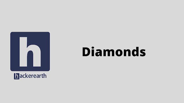 HackerEarth Diamonds problem solution