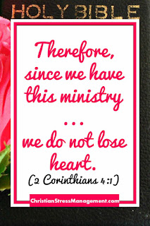 Therefore, since we have this ministry, as we have received mercy, we do not lose heart. (2 Corinthians 4:1)