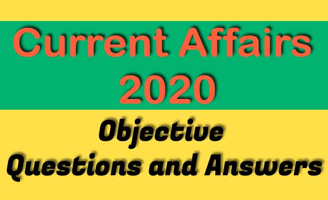 Current Affairs 2020 | Objective Questions and Answers.