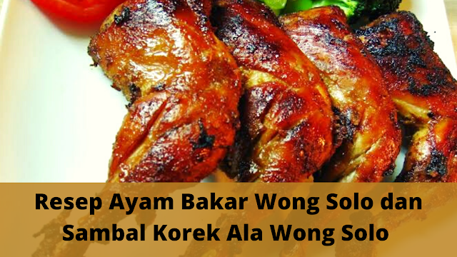 Resep Ayam Bakar Wong Solo dan Sambal Korek Ala Wong Solo
