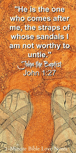 John the Baptist unworthy to untie Christ's sandals, holy awe, undeserved grace