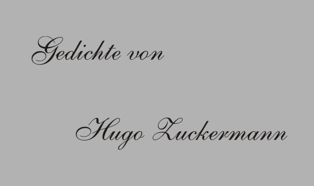 Gedichte Und Zitate Fur Alle Gedichte Von Hugo Zuckermann Ein