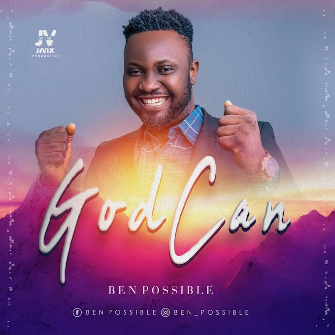 Music: Ben Possible - GOD Can