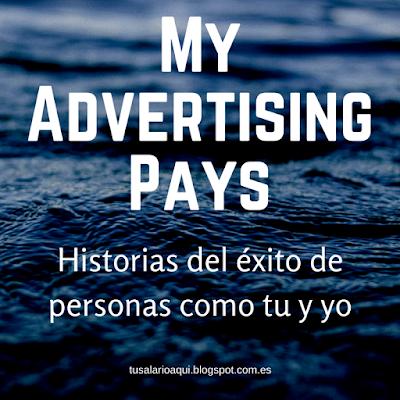 My Advertising Pays - casos de éxito de personas normales en tusalarioaqui.blogspot.com.es