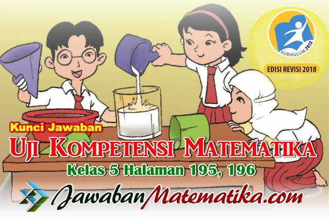 Kunci Jawaban Uji Kompetensi Matematika Kelas 5 Kurikulum 2013 Revisi 2018 Halaman 195 196 Jawaban Matematika