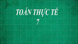 Tổng hợp những bài tập toán thực tế lớp 7 học kí 1 + 2 ( hk 1 + 2 )