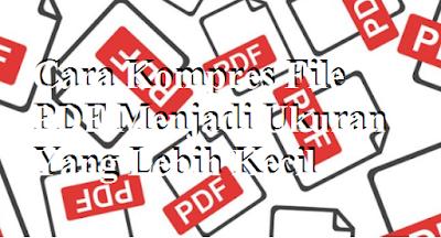 Cara Kompres File PDF Menjadi Ukuran Yang Lebih Kecil