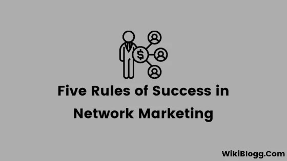 Five Rules of Success in Network Marketing