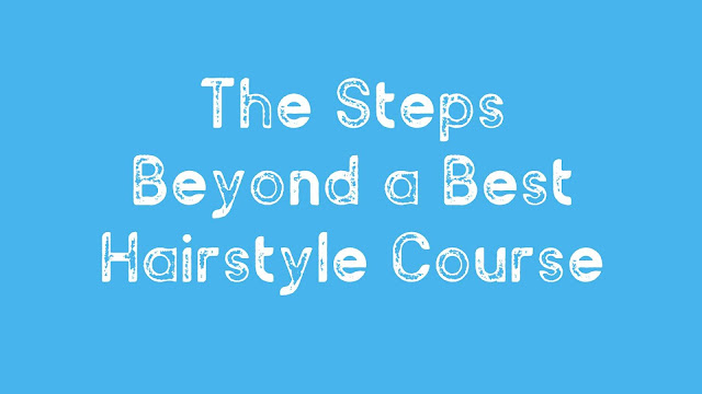 The Steps Beyond a Best Hairstyle Course