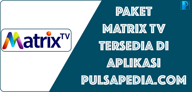 Cara Mendapatkan Paket Matrix TV 4 Bulan Murah 2020
