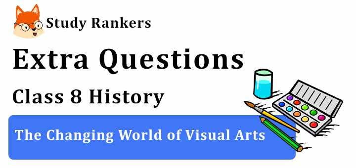 The Changing World of Visual Arts Extra Questions Class 8 History