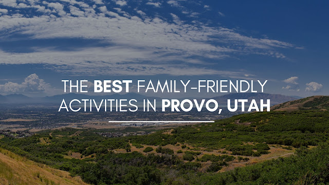 The Best Family-Friendly Activities in Provo, Utah