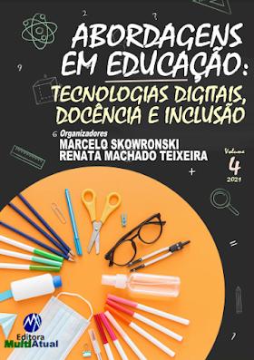 Abordagens em Educação: Tecnologias Digitais, Docência e Inclusão - Volume 4
