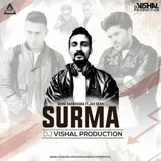 SURMA SURMA - GURU RANDHAWA FT. JAY SEAN - DJ VISHAL PRODUCTION
