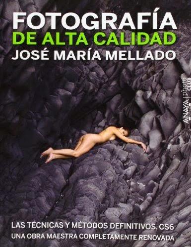 Fotografía de Alta Calidad. Las técnicas y métodos definitivos.- J.M. Mellado